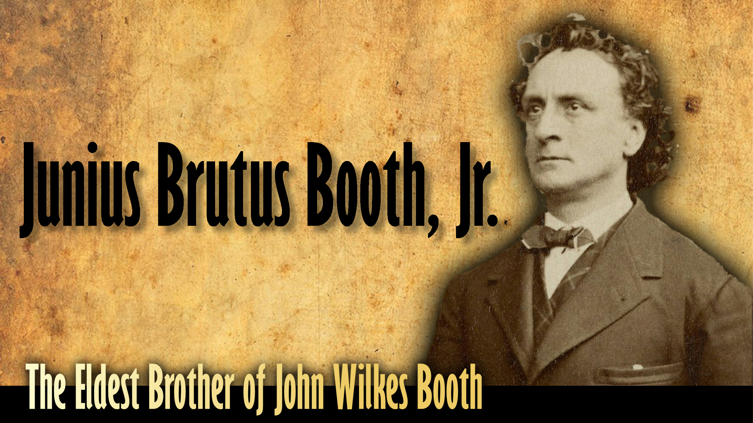 Junius Brutus Booth, Jr: The Eldest Brother of John Wilkes Booth