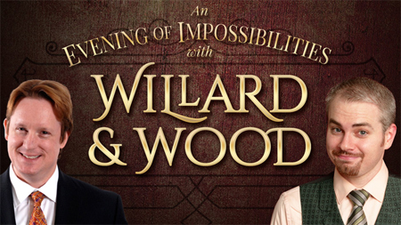 Willard & Wood - An Evening of Impossibilities