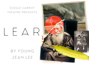 Lear by Young Jean Lee at Single Carrot Theatre poster