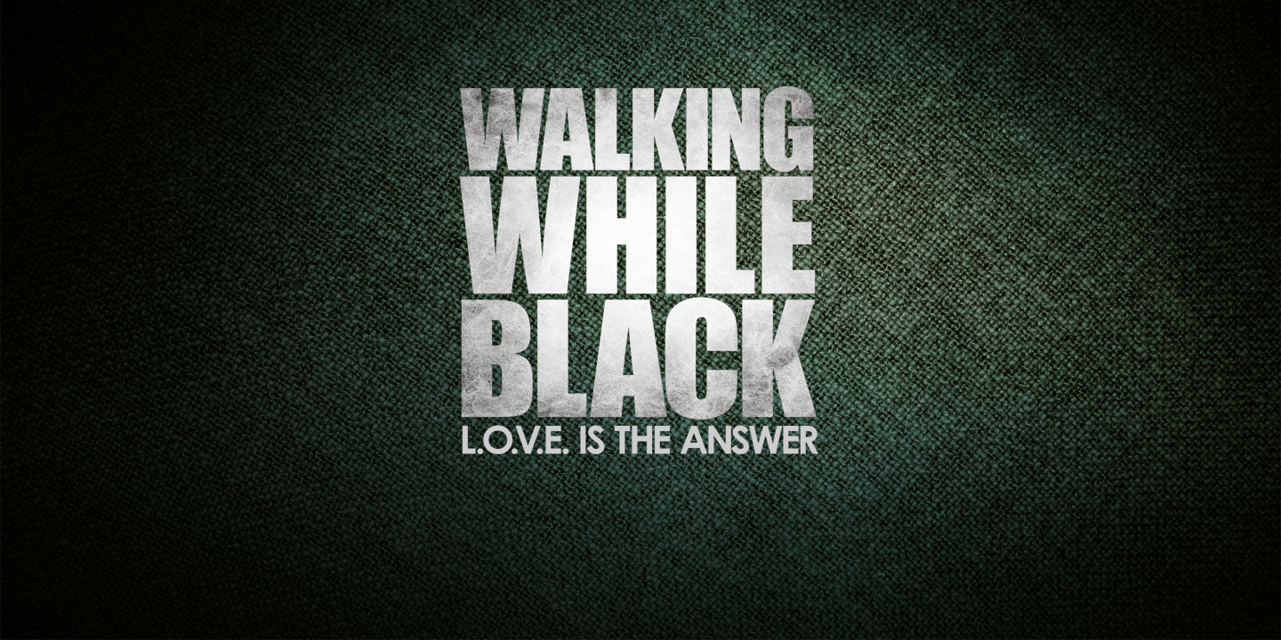 Walking While Black L.O.V.E Is The Answer